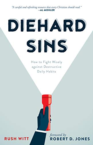 Diehard Sins: How to Fight Wisely against Destructive Daily Habits by [Witt, Rush]