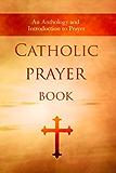 Catholic Prayer Book: An Anthology and Introduction to Prayer