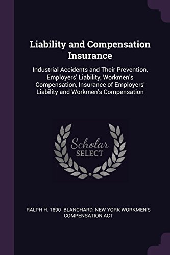 Liability and Compensation Insurance: Industrial Accidents and Their Prevention, Employers' Liability, Workmen's Compensation, Insurance of Employers' Liability and Workmen's Compensation