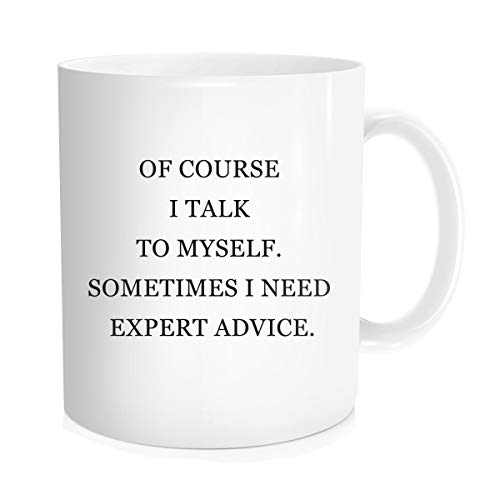 Funny Coffee Mug With Inspirational Quote For Men Women - Of Course I Talk To Myself, Sometimes I Need Expert Advice - Gifts for Dad Mom Boss Co-worker Friend, White Fine Bone Ceramic 11 OZ ()