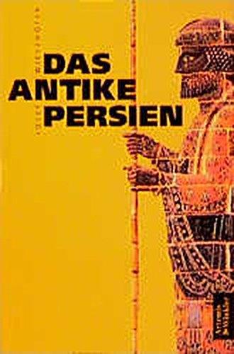 Das antike Persien: Von 550 v. Chr. bis 650 n. Chr.