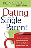 img - for Dating and the Single Parent: * Are You Ready to Date? * Talking With the Kids * Avoiding a Big Mistake * Finding Lasting Love book / textbook / text book