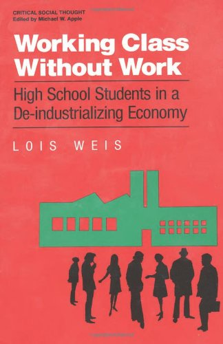 Working Class Without Work: High School Students in A De-Industrializing Economy (Critical Social Thought)