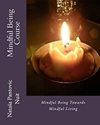 Mindful Being: Mindful Being towards Mindful Living Course (Alchemy of Love Mindfulness Training) (Volume 4)