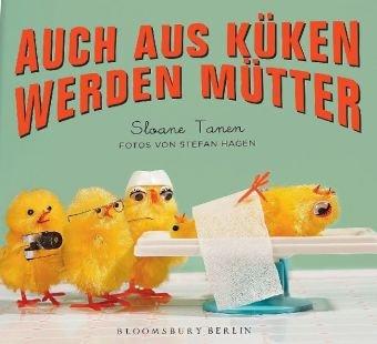 Auch aus Küken werden Mütter (Bloomsbury Berlin)