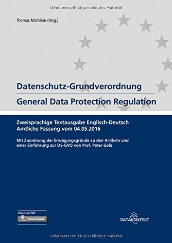 Datenschutz-Grundverordnung General Data Protection Regulation: zweisprachige Textausgabe Englisch - Deutsch Amtliche Fassung vom 04.05.2016 Mit ... Einführung zur DS-GVO von Prof. Peter Gola