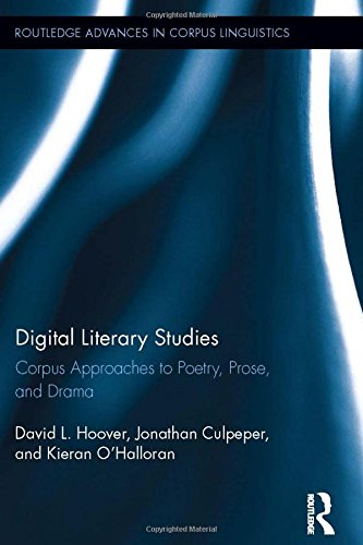 Digital Literary Studies  Corpus Approaches To Poetry Prose And Drama  The Corpus The Computer And The Study Of Literature  Routledge Advances In Corpus Linguistics Band 16