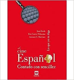 El Cine Espanol Contado Con Sencillez Hardback English Spanish Common By Author Lo Que Yo Te Diga 0884280532334 Books