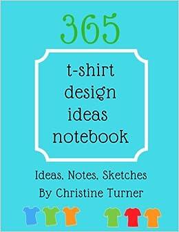 365 T,shirt Design Ideas Notebook Ideas, Notes, Sketches