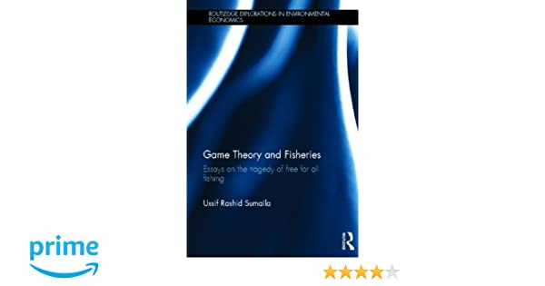 Game Theory And Fisheries Essays On The Tragedy Of Free For All  Game Theory And Fisheries Essays On The Tragedy Of Free For All Fishing  Routledge Explorations In Environmental Economics Ussif Rashid Sumaila   Thesis Examples In Essays also Proposal Essay Outline  Topics Of Essays For High School Students