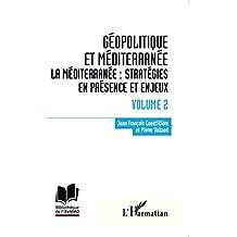 Géopolitique et Méditerranée: Volume 2 - La Méditerranée : stratégies en présence et enjeux (French Edition)