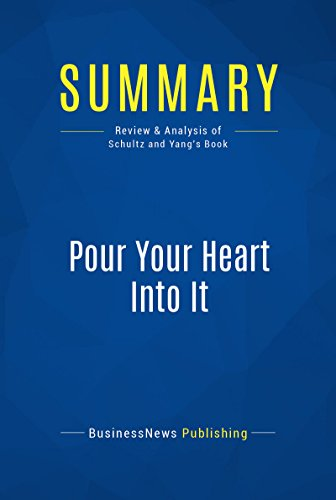 Summary: Pour Your Heart Into It - Howard Schultz and Dori Yang: How Starbucks Built a Company One Cup at a Time Pdf