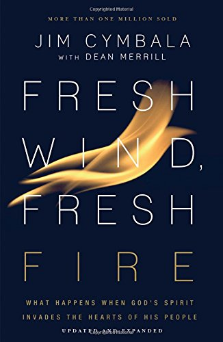 - Fresh Wind, Fresh Fire: What Happens When God's Spirit Invades the Hearts of His People