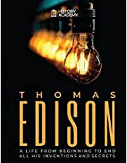 Thomas Edison: Biography: a Life from Beginning to End, with all his Inventions and Secrets