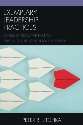 Exemplary Leadership Practices: Learning from the Past to Enhance Future School Leadership