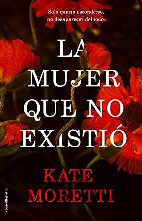 La mujer que no existió (Thriller y suspense) eBook: Moretti, Kate ...