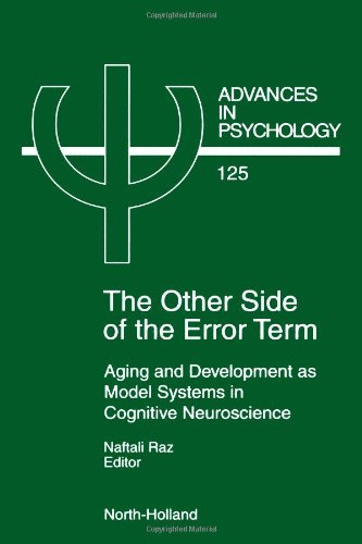 Download The Other Side of the Error Term: Aging and Development as Model Systems in Cognitive Neuroscience (Advances in Psychology) Pdf