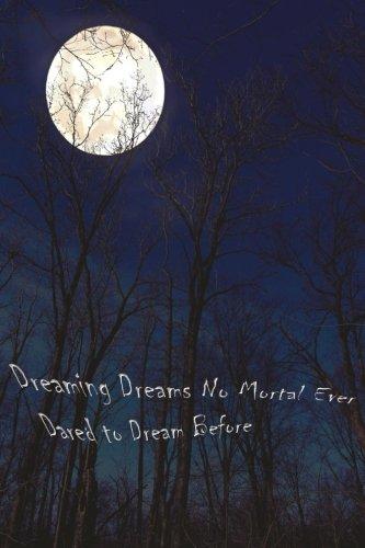 Dreaming Dreams No Mortal Ever Dared to Dream Before