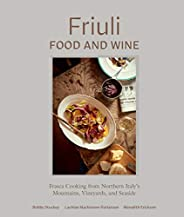 Friuli Food and Wine: Frasca Cooking from Northern Italy's Mountains, Vineyards, and Sea