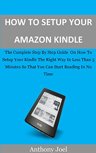 how to setup amazon kindle the complete step by step guide on how rh amazon com Amazon Kindle Account kindle paperwhite setup guide