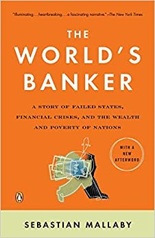 The World's Banker: A Story of Failed States, Financial Crises, and the Wealth and Poverty of Nations (Council on Foreign Relations Books (Penguin Press)) by Sebastian Mallaby (2006-04-25)