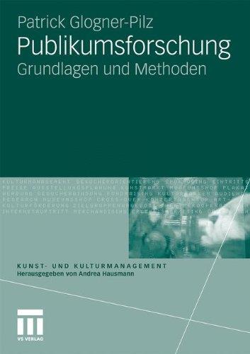 Publikumsforschung: Grundlagen und Methoden (Kunst- und Kulturmanagement) (German Edition) Taschenbuch – 17. Oktober 2011 Patrick Glogner-Pilz 3531171674 SOC026000 SOCIAL SCIENCE / General
