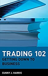 Trading 102: Getting Down to Business (Wiley Trading Advantage)