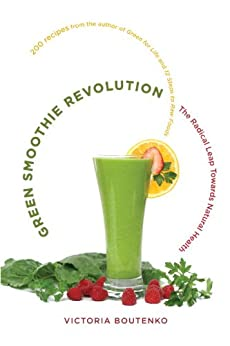 Green Smoothie Revolution: The Radical Leap Towards Natural Health by [Boutenko, Victoria]