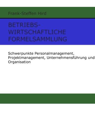 Betriebswirtschaftliche Formelsammlung: Schwerpunkte Personalmanagement, Projektmanagement, Unternehmensführung und Organisation