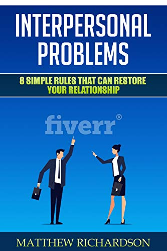 Interpersonal Problems: 8 Simple Rules That Can Restore Your Relationship