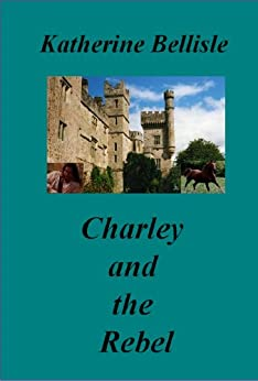 Charley and the Rebel - Kindle edition by Katherine Bellisle. Romance