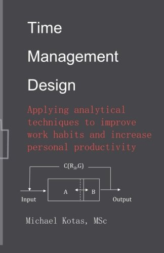 Time Management Design: Applying analytical techniques to improve work habits and increase personal productivity ePub fb2 book