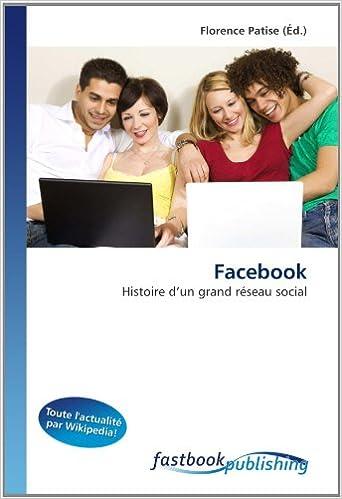 Facebook: Histoire d'un grand réseau social (French Edition