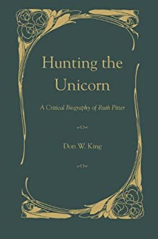 Hunting the Unicorn: A Critical Biography of Ruth Pitter by [King, Don W.]