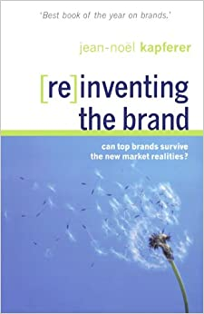 Reinventing the Brand: Can Top Brands Survive the New Market Realities?
