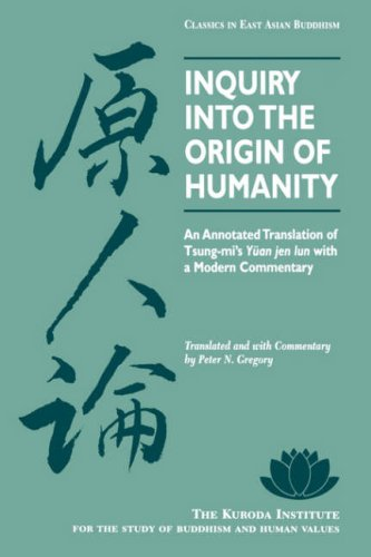Inquiry Into the Origin of Humanity: An Annotated Translation of Tsung-mi's Yuan jen lun (Kuroda Classics in East Asian