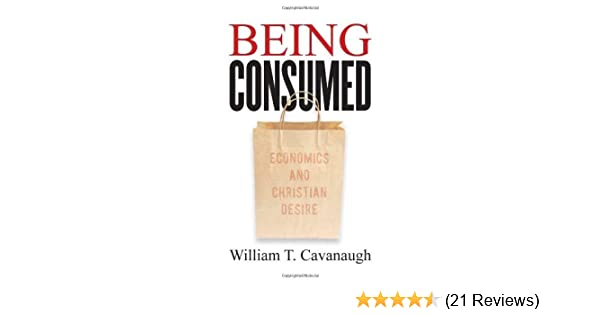 Being consumed economics and christian desire kindle edition by being consumed economics and christian desire kindle edition by william t cavanaugh religion spirituality kindle ebooks amazon fandeluxe Image collections