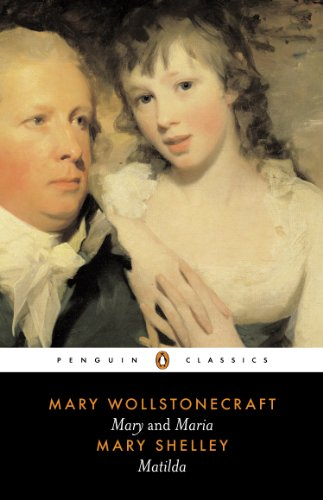 Mary and Maria by Mary Wollstonecraft & Matilda by Mary Shelley (Penguin Classics)