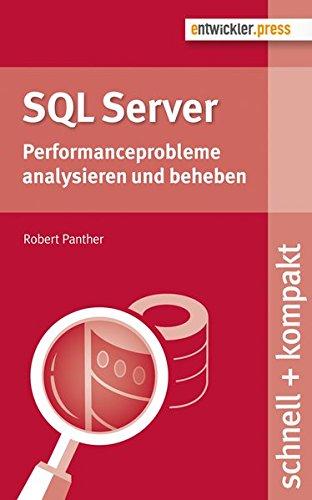 SQL Server. Performanceprobleme analysieren und beheben (schnell + kompakt 65) Taschenbuch – 2. September 2016 Robert Panther entwickler.press 3868021620 Anwendungs-Software