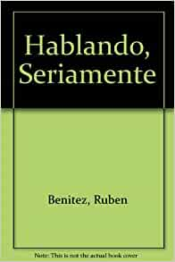 Hablando, Seriamente: Ruben Benitez: Amazon.com: Books