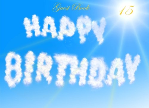 Guest Book 15: Classic 15th Birthday Blank Pages Guest Book Option - ON SALE NOW - JUST $6.99 (Guest Books) (Volume 85) PDF