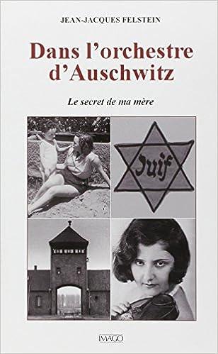 Dans l'orchestre d'Auschwitz : Le secret de ma mère - Jean-Jacques Felstein