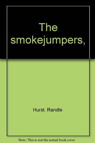 The Smokejumpers (Book) written by Randle M. Hurst