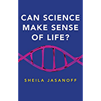 Can Science Make Sense of Life? (New Human Frontiers)