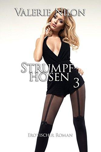 Strumpfhosen 3 - Erotischer Roman [Edition Edelste Erotik]