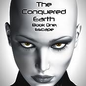 The Conquered Earth, Book One: Escape   Scott Allen