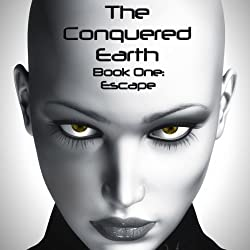 The Conquered Earth, Book One: Escape