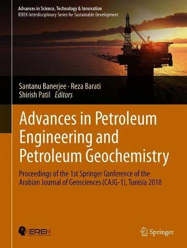Advances in Petroleum Engineering and Petroleum Geochemistry: Proceedings of the 1st Springer Conference of the Arabian Journal of Geosciences (CAJG-1), Tunisia 2018