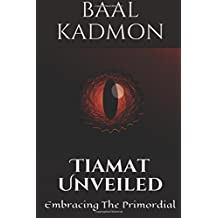 Tiamat Unveiled: Embracing The Primordial (Mesopotamian Magick) (Volume 3)