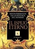 img - for El espejo eterno / The eternal mirror: Mitos Paralelos En La Historia Del Hombre (Spanish Edition) book / textbook / text book
